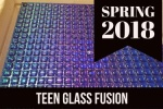 2018_spring_teen_glass_fusion